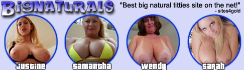 Click Here Now for Instant Access to Sexy Babes with Natural Big Tittes @ Big Naturals!